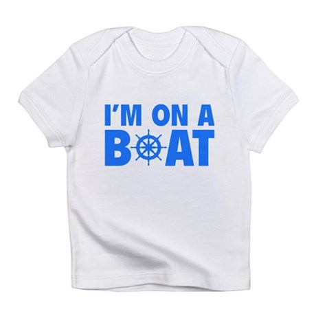 I'm On A Boat Infant T-Shirt