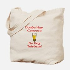 Where the is Beer, there is no sadness! Tote Bag