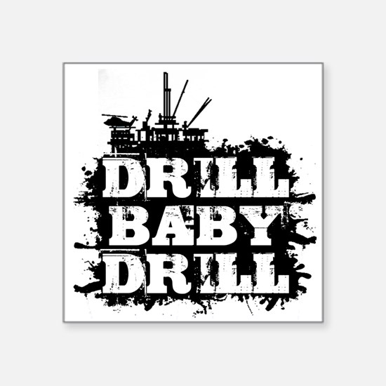 "DrillBabyDrill Square Sticker 3"" x 3"""