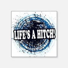 "lifesahitch copy.png Square Sticker 3"" x 3"""