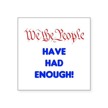 "We the People have had enough Square Sticker 3"" x"