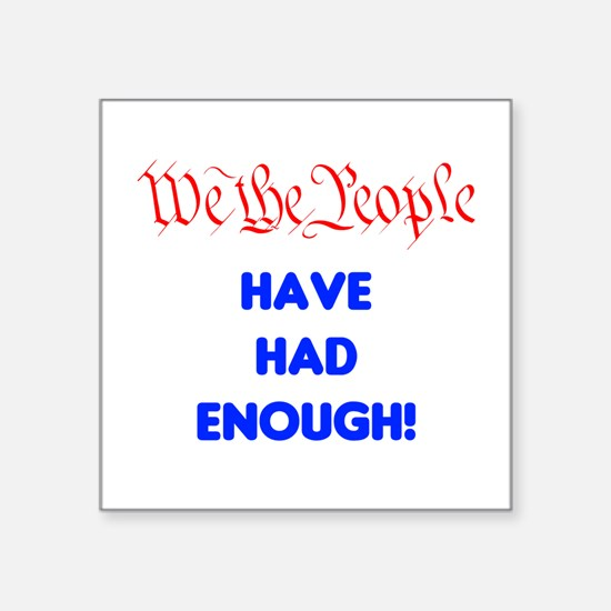 """We the People have had enough Square Sticker 3"""" x"""