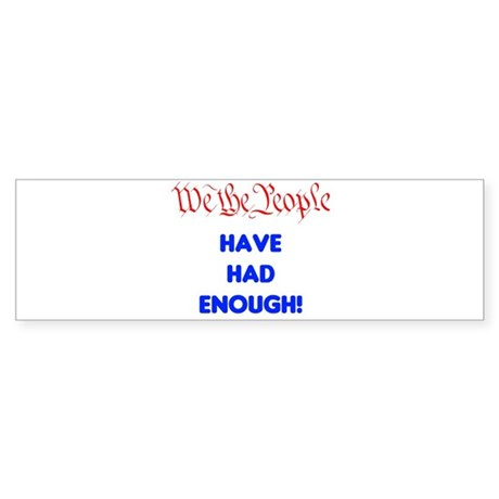 We the People have had enough Sticker (Bumper)