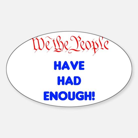 We the People have had enough Sticker (Oval)