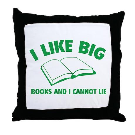 I Like Big Books And I Cannot Lie Throw Pillow
