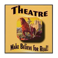 Theatre .. Make Believe for Real! Tile Coaster