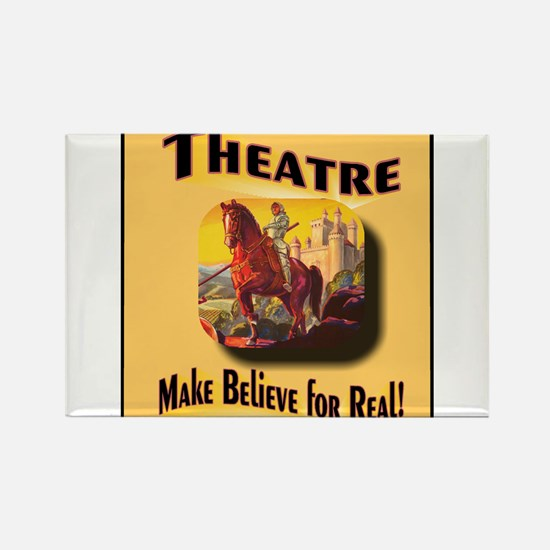 Theatre .. Make Believe for Real! Rectangle Magnet