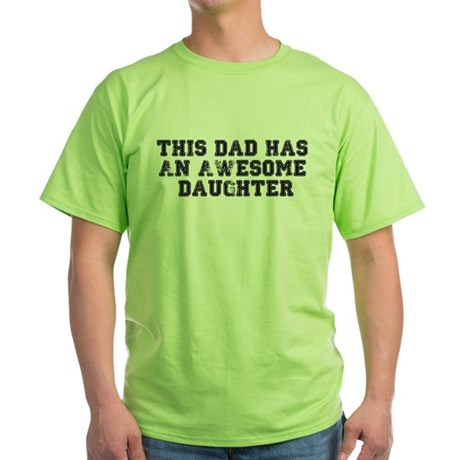 This Dad Has An Awesome Daughter Green T-Shirt