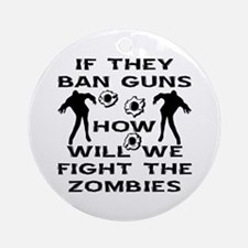 If They Ban Guns Zombies Ornament (Round)