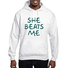 She Beats Me Hoodie