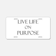 Live Life on Purpose Aluminum License Plate