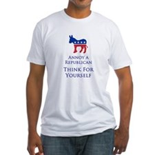 Annoy A Republican Think For Yourself - Fitted Tee