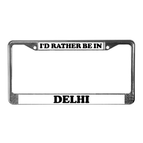 Rather be in Delhi License Plate Frame
