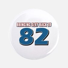 """Bringing sexy back to 82 3.5"""" Button"""