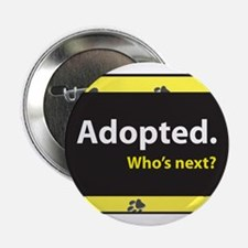 """Adopted. Who's next? 2.25"""" Button"""