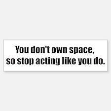 You Don't Own Space Bumper Bumper Bumper Sticker