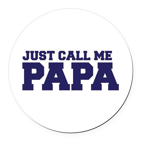 Just Call Me Papa Round Car Magnet