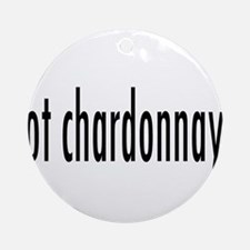 got chardonnay.png Ornament (Round)