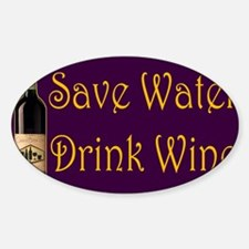 SaveWaterDrinkWine3.PNG Sticker (Oval)