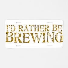 IdRatherBeBrewing.PNG Aluminum License Plate