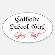Catholic School Girl Gone Bad Oval Decal