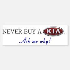 NEVER BUY A KIA - Ask me why! Bumper Bumper Bumper Sticker