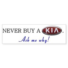 NEVER BUY A KIA - Ask me why! Bumper Bumper Sticker
