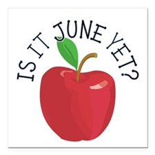 """Is It June Yet Square Car Magnet 3"""" x 3"""""""