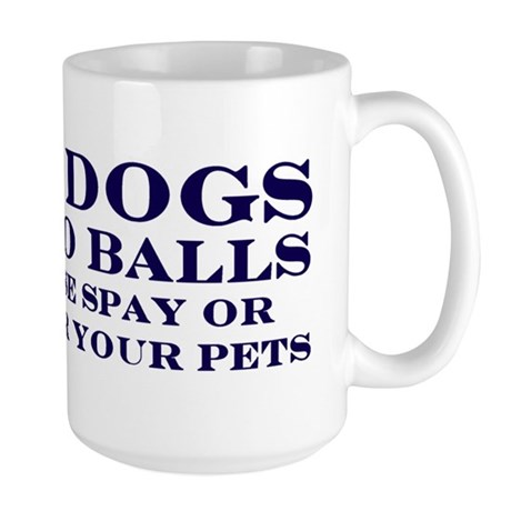 Real Dogs Have No Balls Large Mug