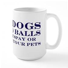 Real Dogs Have No Balls Mug
