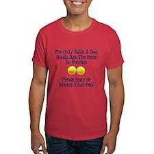 Only Balls A Dog Needs T-Shirt
