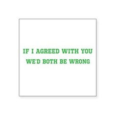 """Agreed with you Square Sticker 3"""" x 3"""""""