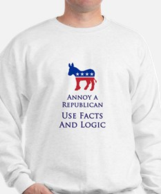 Annoy A Republican Use Facts And Logic Sweatshirt