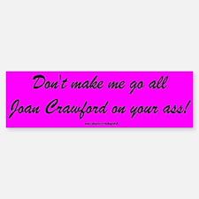 """Don't Make Me Go Joan"" Bumper Bumper Bumper Sticker"