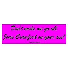 """""""Don't Make Me Go Joan"""" Bumper Bumper Sticker"""