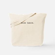 I miss Lance Tote Bag