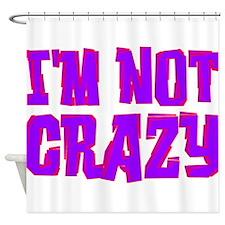 Im Not Crazy Shower Curtain