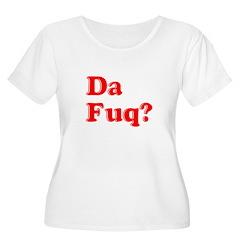 Da Fuq T-Shirt