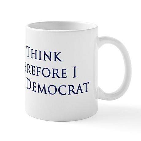 I Think Therefore I Vote Democrat - Mug
