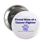 "Proud Mom of a Canine Cancer Fighter 2.25"" Bu"