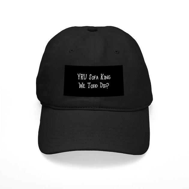 YRU Sofa King We Todd Did Baseball Hat by divebargraphics : yrusofakingwetodddidblackcap from www.cafepress.ca size 630 x 630 jpeg 48kB