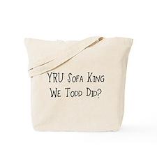 YRU Sofa King We Todd Did? Tote Bag