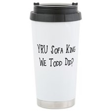 YRU Sofa King We Todd Did? Travel Mug