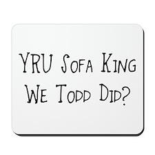 YRU Sofa King We Todd Did? Mousepad