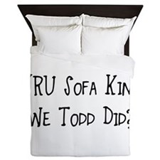 YRU Sofa King We Todd Did? Queen Duvet