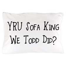 YRU Sofa King We Todd Did? Pillow Case