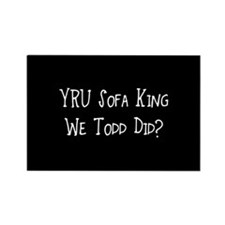 YRU Sofa King We Todd Did? Rectangle Magnet