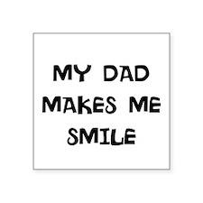 "my dad makes me smile Square Sticker 3"" x 3"""