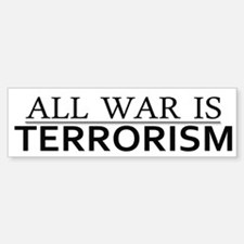 All War is Terrorism - Car Car Sticker