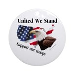 United We Stand Support our t Ornament (Round)